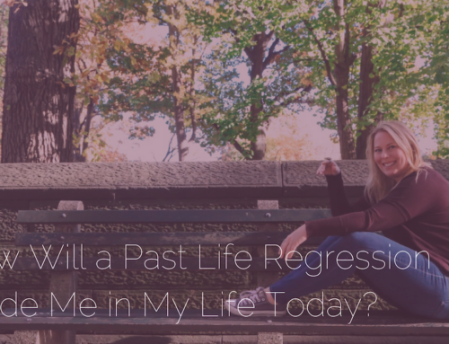 How Will a Past Life Regression Guide Me in My Life Today?